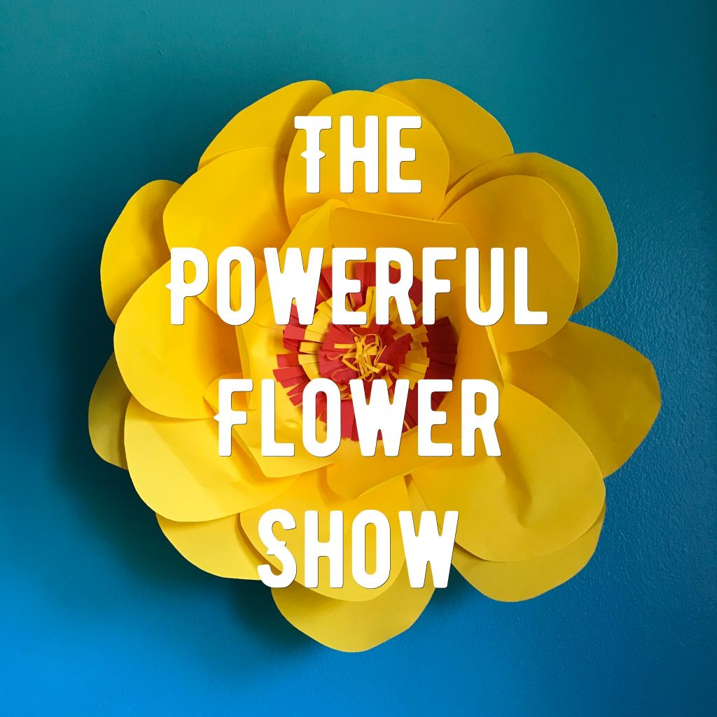 THE POWERFUL FLOWER SHOW